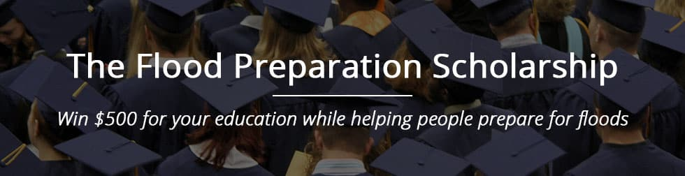 The Flood Preparation Scholarship - win $500 for your education while helping people prepare for floods